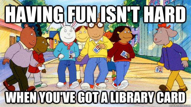 money saving hacks having fun isn't hard when you've got a library card meme arthur  jjc joliet junior college