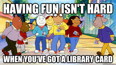money saving hacks having fun isn't hard when you've got a library card meme arthur  jjc joliet junior college