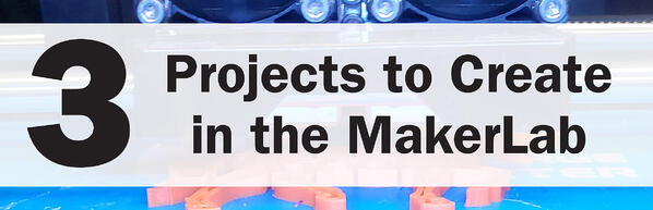 3 projects to create in the makerlab jjc joliet junior college