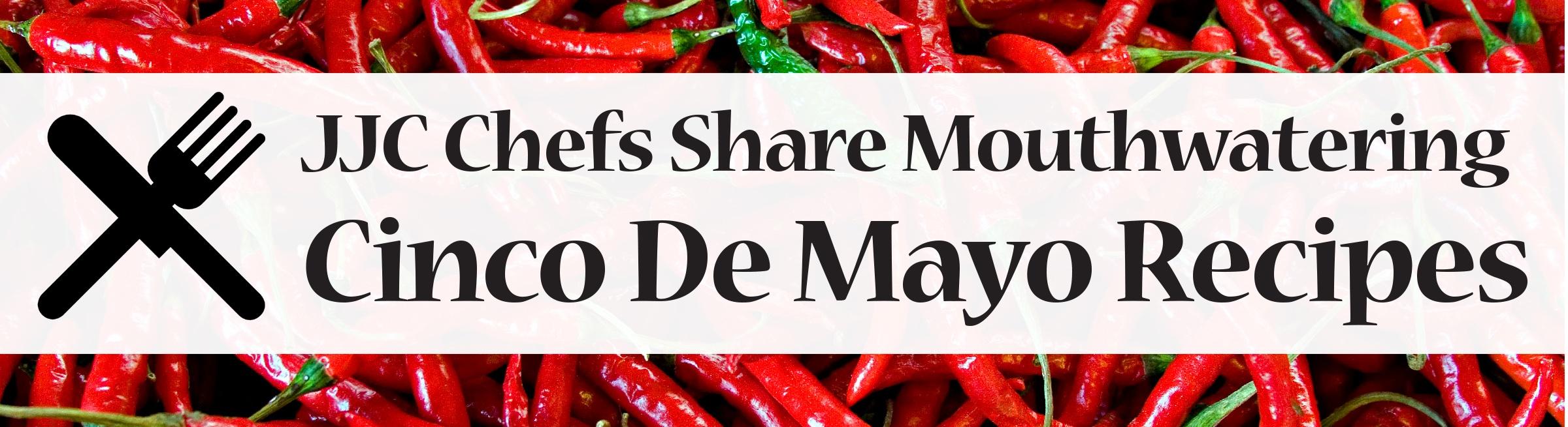 jjc chefs share mouthwatering cinco de mayo recipes joliet junior college culinary arts