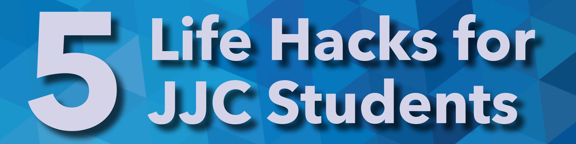5 life hacks for jjc students joliet junior college