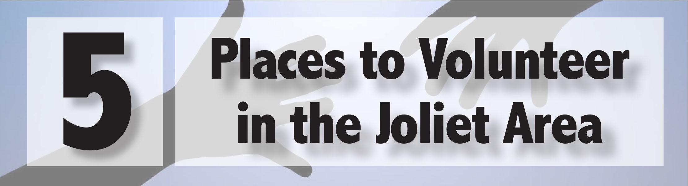 5 places to volunteer in the joliet area joliet junior college jjc