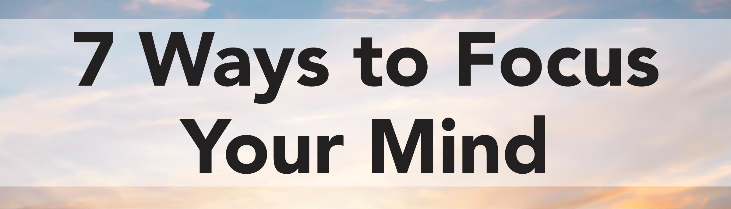 7 ways to focus your mind jjc joliet junior college banner