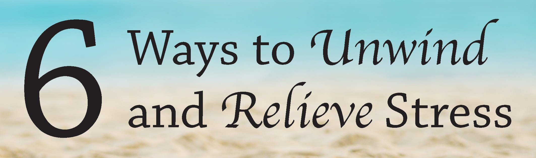6 ways to unwind and relieve stress