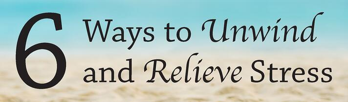 6 ways to unwind and relieve stress