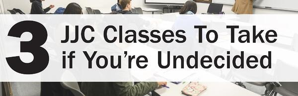 3 jjc classes to take if you're undecided joliet junior college students