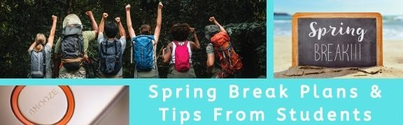 Spring Break Plans and Tips From Students